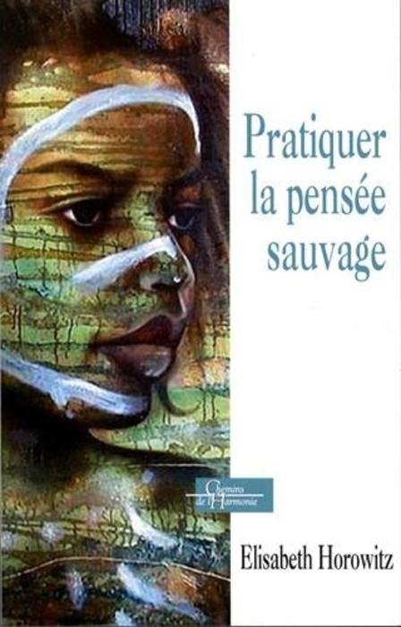 """""""Pratiquer la pensée sauvage"""" (The practice of primitive thinking)  - by Elisabeth Horowitz."""